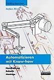 Automatisieren mit Know-how: Handhabung, Robotik, Montage - Stefan Hesse