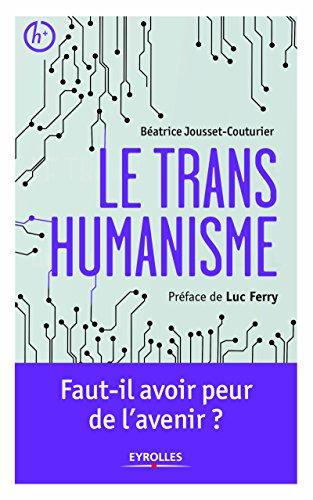 Le transhumanisme: Faut-il avoir peur de l'avenir ? (Essais) par Luc Ferry