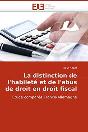 La distinction de l'habileté et de l'abus de droit en droit fiscal: Etude comparée France-Allemagne (Omn.Univ.Europ.) par Fleur Angot