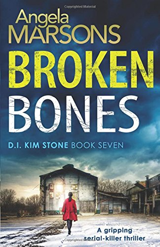 Broken Bones: A gripping serial killer thriller (Detective Kim Stone Crime Thriller Series)