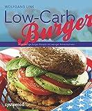 Low-Carb-Burger: 40 großartige Burger-Rezepte mit wenigen Kohlenhydraten (Küchenratgeberreihe)