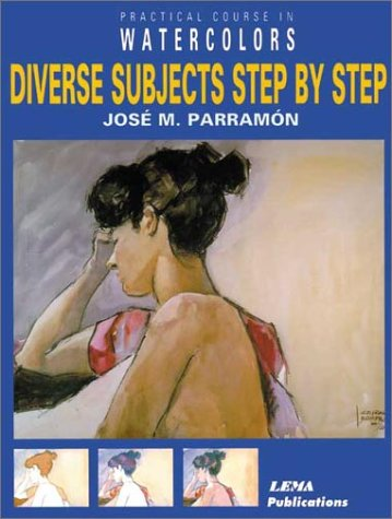 Diverse Subjects Step by Step: A Practical Course in Watercolour Painting (Practical courses in watercolours) por J.M. Parramon