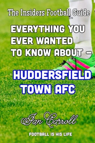 Everything You Ever Wanted to Know About - Huddersfield Town...