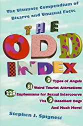 The Odd Index: The Ultimate Compendium of Bizarre And Unusual Facts: The Ultimate Compendium of Bizarre Lists