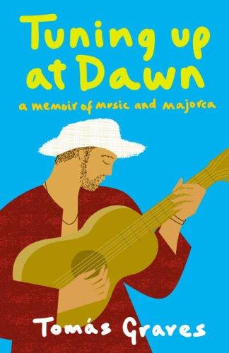 Tuning Up at Dawn: A Memoir of Music and Majorca par Tomas Graves