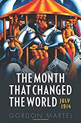 The Month that Changed the World: July 1914 by Gordon Martel (2014-06-26)