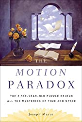 Motion Paradox: The 2,500-Year-Old Puzzle Behind All the Mysteries of Time and Space