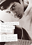What's Exactly The Matter With Me?: Memoirs Of A Life In Music (English Edition)