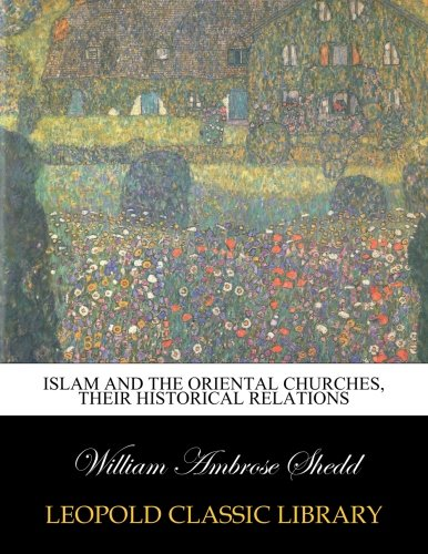 Islam and the oriental churches, their historical relations por William Ambrose Shedd