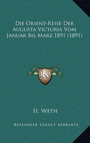 Die Orient-Reise Der Augusta Victoria Vom Januar Bis Marz 1891 (1891)