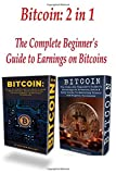 Bitcoin: 2 in 1 The Complete Beginner's Guide to Earnings on Bitcoins