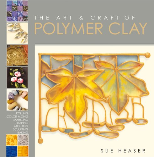 Art and Craft of Polymer Clay: Techniques and Inspiration for Jewellery, Beads and the Decorative...
