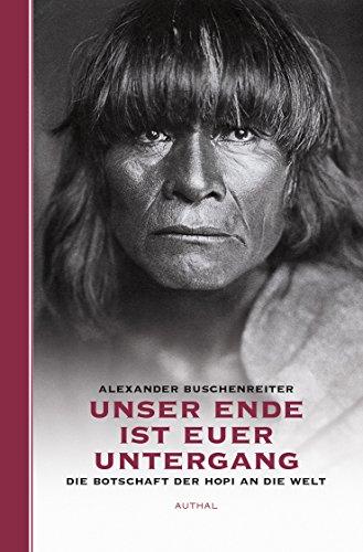 Unser Ende ist euer Untergang: Die Botschaft der Hopi an die Welt