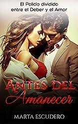 Antes del Amanecer: El Policía dividido entre el Deber y el Amor (Novela Romántica en Español: Drama)