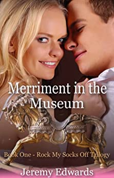 Merriment in the Museum - Book One in the Rock My Socks Off Trilogy by [Edwards, Jeremy]
