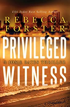 PRIVILEGED WITNESS: A Josie Bates Thriller (The Witness Series Book 3) (English Edition) par [Forster, Rebecca]