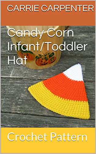 Candy Corn Infant/Toddler Hat: Crochet Pattern (English Edition) -