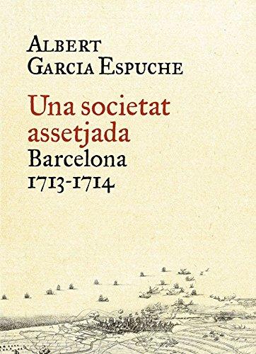 Descargar Libro Una Societat Assetjada (BIBLIOTECA UNIVERSAL EMPURIES) de Albert Garcia Espuche