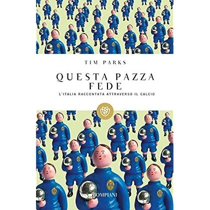 Questa Pazza Fede: L'italia Raccontata Attraverso Il Calcio (I Grandi Tascabili Vol. 505)