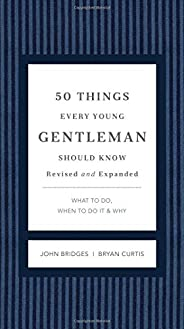 50 Things Every Young Gentleman Should Know Revised and Expanded: What to Do, When to Do It, and Why (The Gent