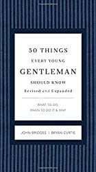 50 Things Every Young Gentleman Should Know: What to Do, When to Do It, & Why (Gentlemanners Books)