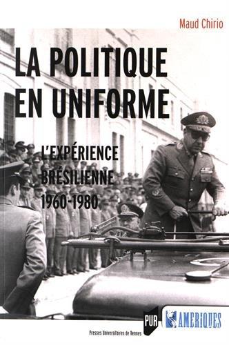 La politique en uniforme : L'expérience brésilienne, 1960-1980