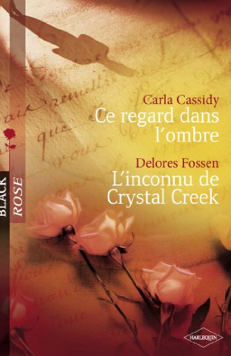 Ce regard dans l'ombre - L'inconnu de Crystal Creek (Harlequin Black Rose) (French Edition)