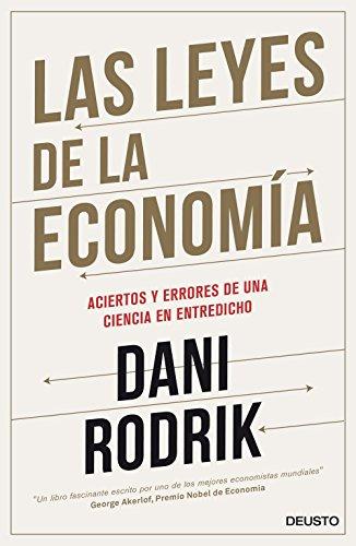 Las leyes de la economía: Los aciertos y errores de una ciencia en entredicho por Dani Rodrik