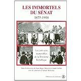 Les immortels du Sénat, 1875-1918. Les cent seize inamovibles de la Troisième République
