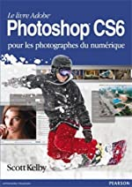 Photoshop CS6 pour les photographes du numerique de Scott Kelby
