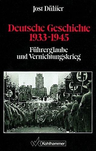Deutsche Geschichte 1933-1945. Führerglaube und Vernichtungskrieg