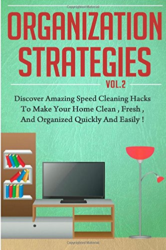 Organization Strategies - Discover Amazing Speed Cleaning Hacks to Make your Hom (Organization Strategy, Organization Book, diy hacks, Organizing The ... Your Life, cleaning and organizing hacks,)