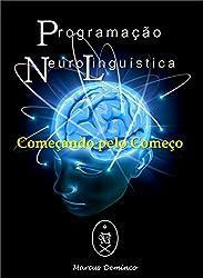 Programação Neurolinguística: Começando pelo começo (Portuguese Edition)