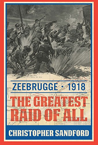 Zeebrugge: The Greatest Raid of All