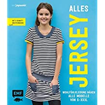Alles Jersey: Wohlfühlkleidung nähen: Alle Modelle von S bis XXXL - Mit 3 Schnittmusterbogen