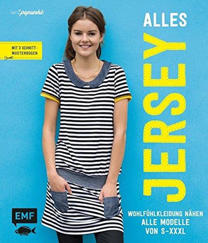 Alles Jersey - Wohlfühlkleidung nähen: Alle Modelle von S bis XXXL - Mit 3 Schnittmusterbogen