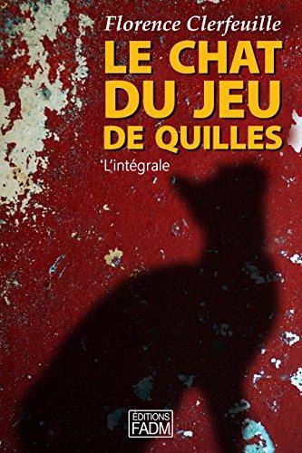 Le chat du jeu de quilles - L'intégrale par Florence CLERFEUILLE