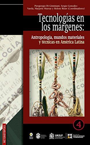 Tecnología en los márgenes:: Antropología, mundos materiales y técnicas en América Latina (Heterotopías nº 4)