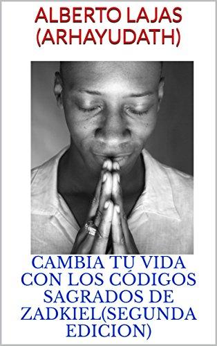 Portada del libro CAMBIA TU VIDA CON LOS CÓDIGOS SAGRADOS DE ZADKIEL(SEGUNDA EDICION)