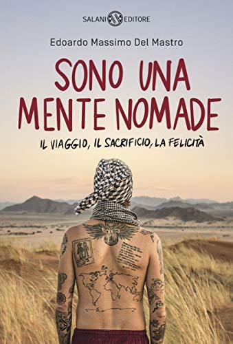 Sono una mente nomade: Il viaggio, il sacrificio, la felicità di [Del Mastro, Edoardo Massimo]