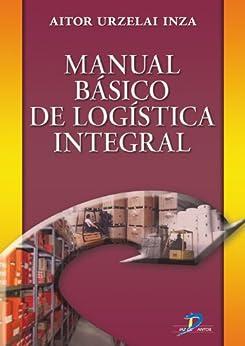 Manual básico de logística integral: 1 de [Urzelia Inza, Aitor]
