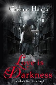 Love is Darkness: Valerie Dearborn Book 1 (English Edition) von [Hanson, Caroline]