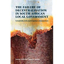 The Failure of Decentralisation in South African Local Government: Complexity and Unanticipated Consequences: Controversies Generated by South Africa's Comunal Land Rights Act