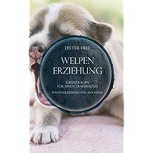 Welpenerziehung: Grundlagen für einen Traumhund! Welpenerziehung für Anfänger!