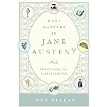 What Matters in Jane Austen?: Twenty Crucial Puzzles Solved by John Mullan (2013-01-29)