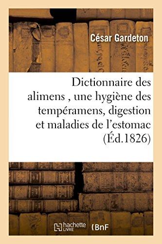 Dictionnaire des alimens, précédé d'une hygiène des tempéramens, de réflexions sur la digestion