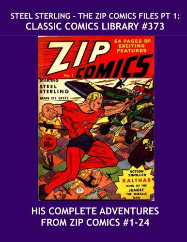 Preisvergleich Produktbild Steel Sterling - The Zip Comics Files Pt 1: Classic Comics Library 373: His Adventures From Zip Comics 1-24 -- The Original man Of Steel --- 350 Pages --- All Stories --- No Ads