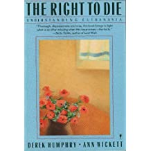 The right to die: Understanding euthanasia by Derek Humphry (1986-05-03)