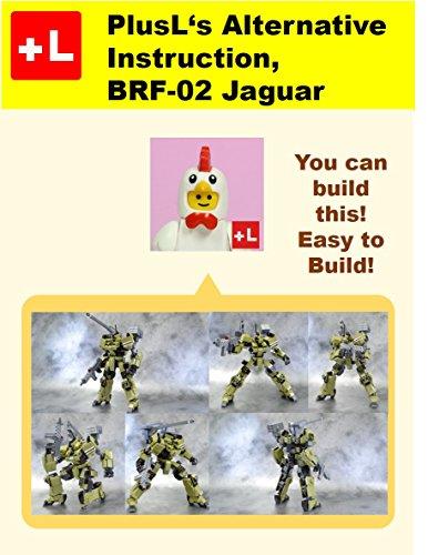 PlusL's Alternative Instruction, BRF-02 Jaguar: You can build the BRF-02 Jaguar out of your own bricks! (English Edition)