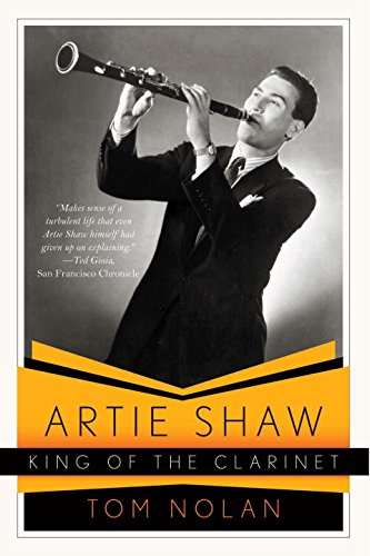 Artie Shaw, King of the Clarinet: His Life and Times